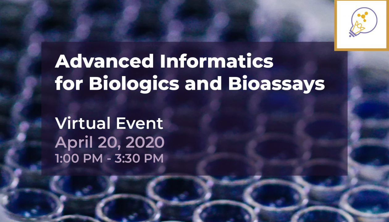 Advanced Informatics for Biologics and Bioassays (Virtual Workshop) – April 20, 2020